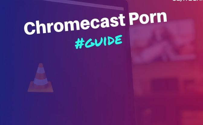 Chromecast Porn